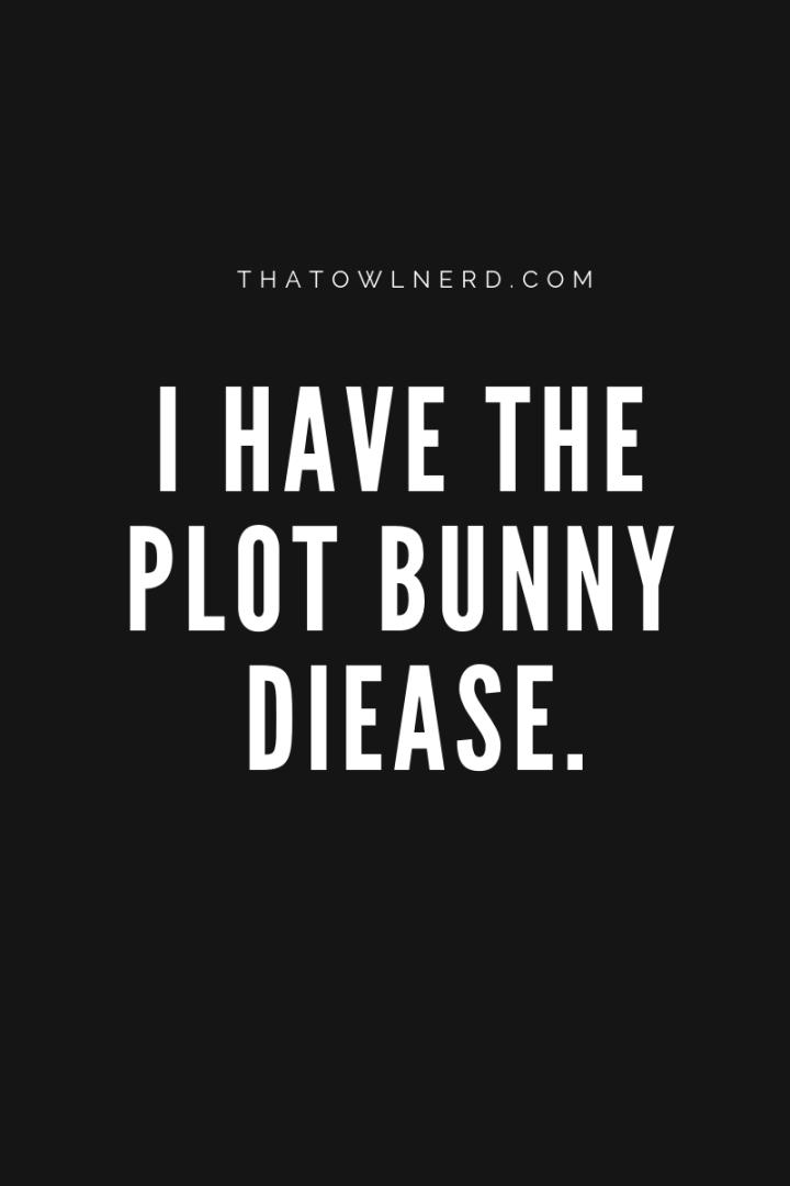I have the plot bunny disease…..