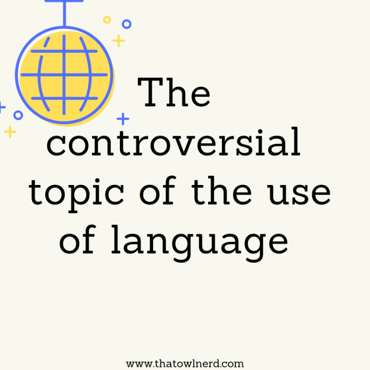The controversial topic of the use oflanguage.