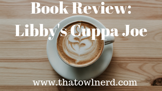 Book review: Libby's Cuppa Joe *Spoilersincluded*